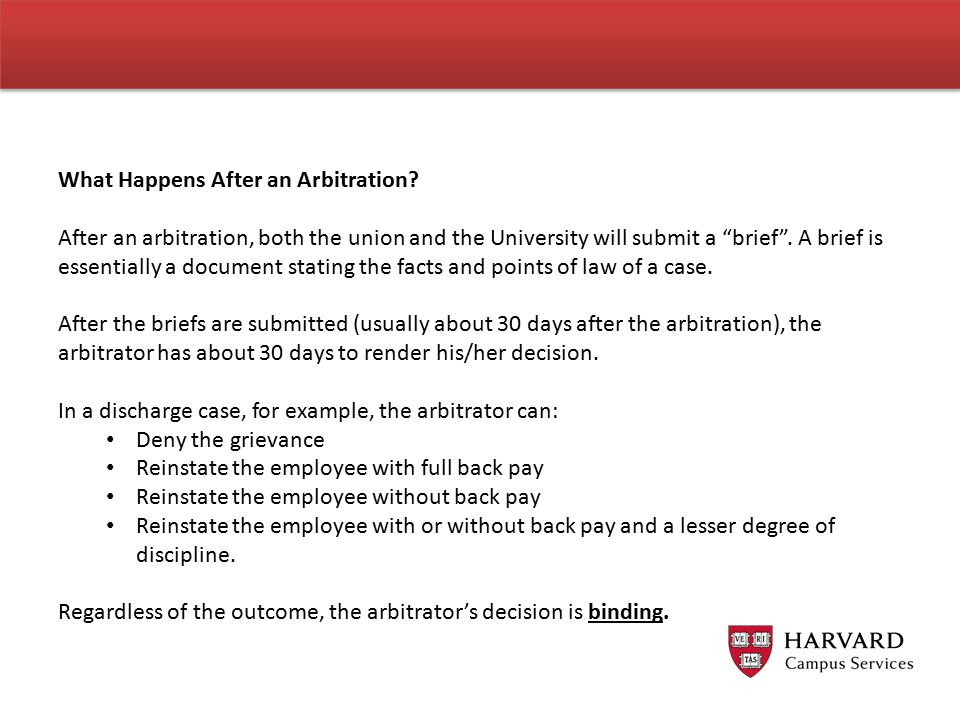 "What Happens After an Arbitration? After an arbitration, both the union and the University will submit a ""brief"". A brief is essentially a document st"