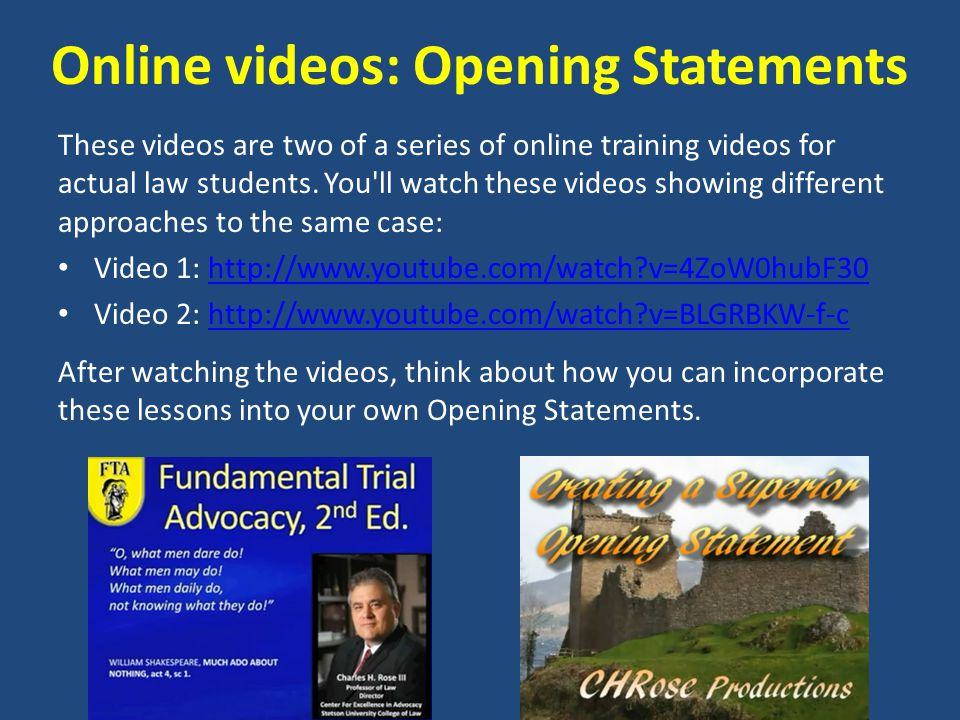 Online videos: Opening Statements These videos are two of a series of online training videos for actual law students.