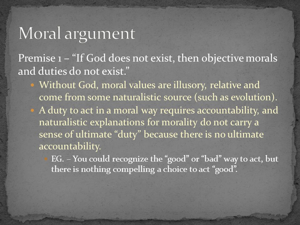 1. If God does not exist, then objective moral values and duties do not exist.