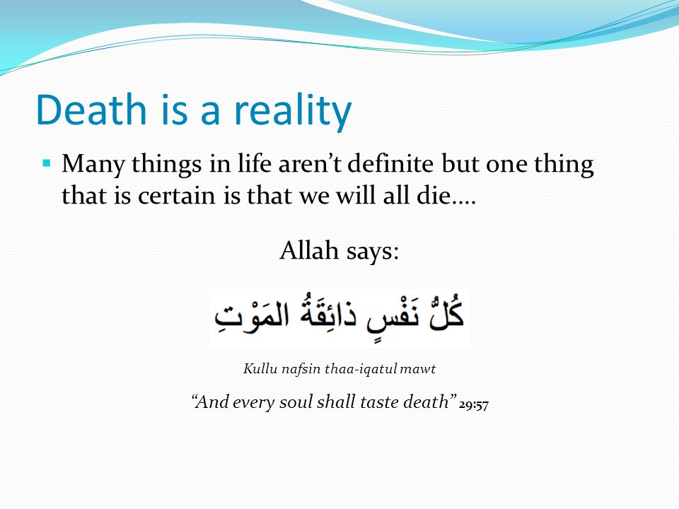 Death is a reality  Many things in life aren't definite but one thing that is certain is that we will all die....