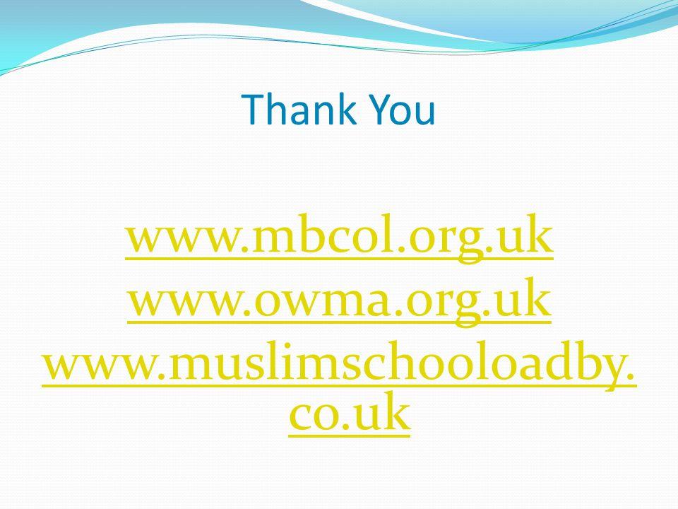 www.mbcol.org.uk www.owma.org.uk www.muslimschooloadby. co.uk Thank You