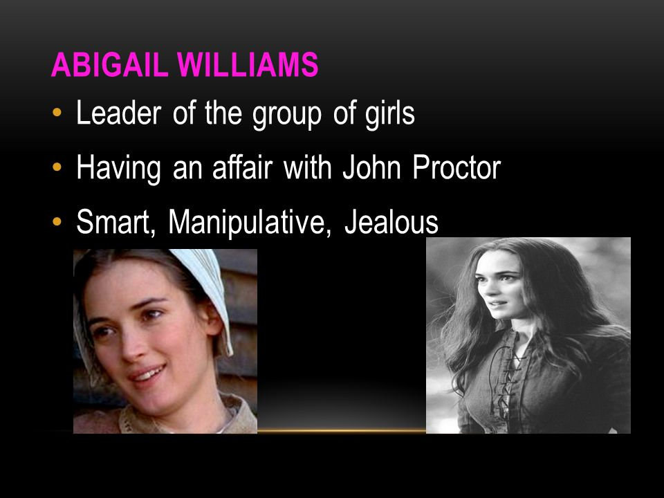 ABIGAIL WILLIAMS Leader of the group of girls Having an affair with John Proctor Smart, Manipulative, Jealous