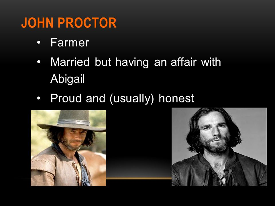 JOHN PROCTOR Farmer Married but having an affair with Abigail Proud and (usually) honest