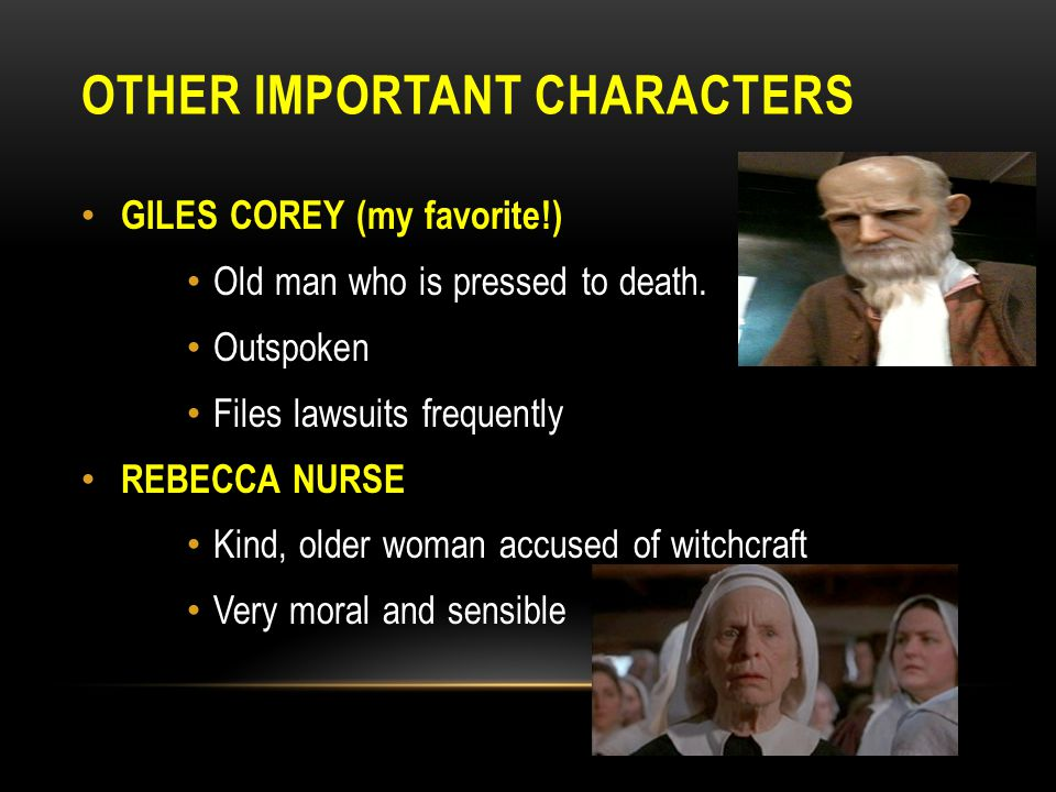 OTHER IMPORTANT CHARACTERS GILES COREY (my favorite!) Old man who is pressed to death.