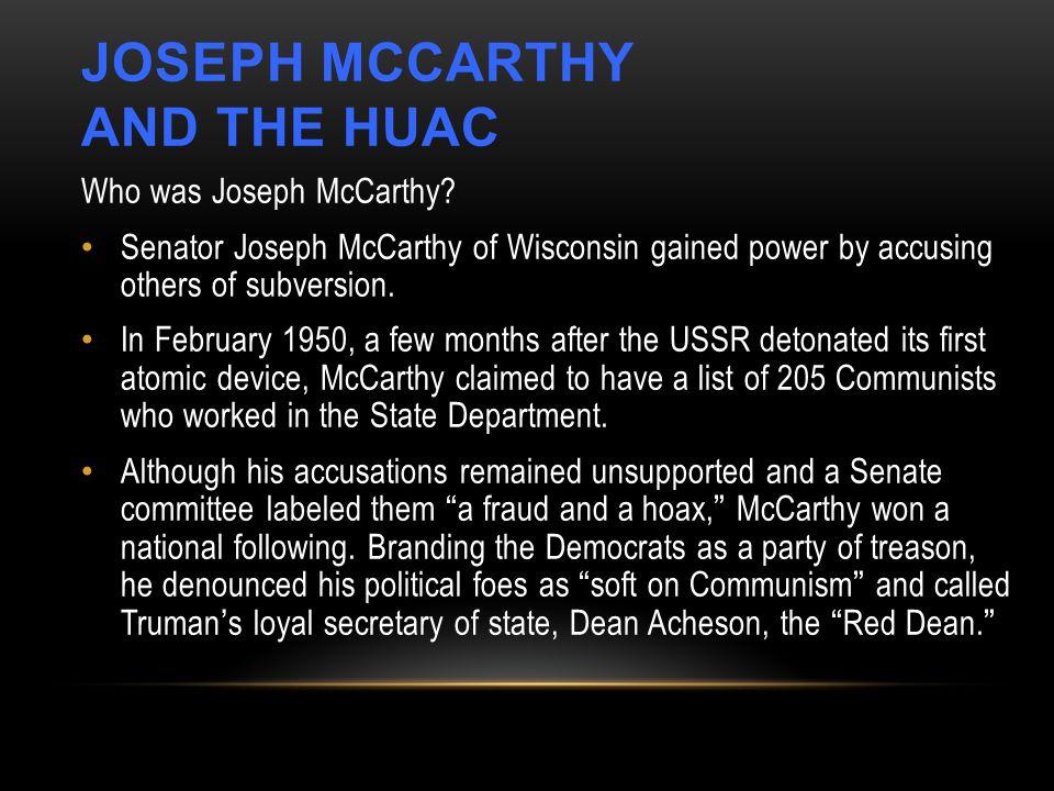JOSEPH MCCARTHY AND THE HUAC Who was Joseph McCarthy.