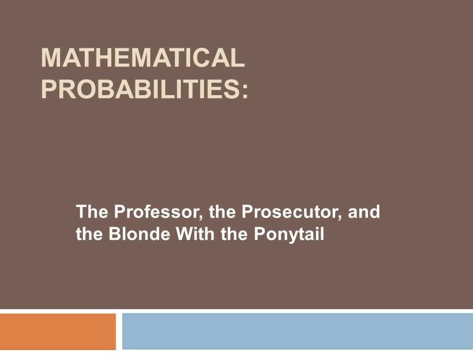 MATHEMATICAL PROBABILITIES: The Professor, the Prosecutor, and the Blonde With the Ponytail