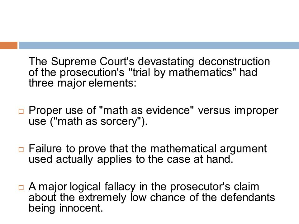 The Supreme Court s devastating deconstruction of the prosecution s trial by mathematics had three major elements:  Proper use of math as evidence versus improper use ( math as sorcery ).