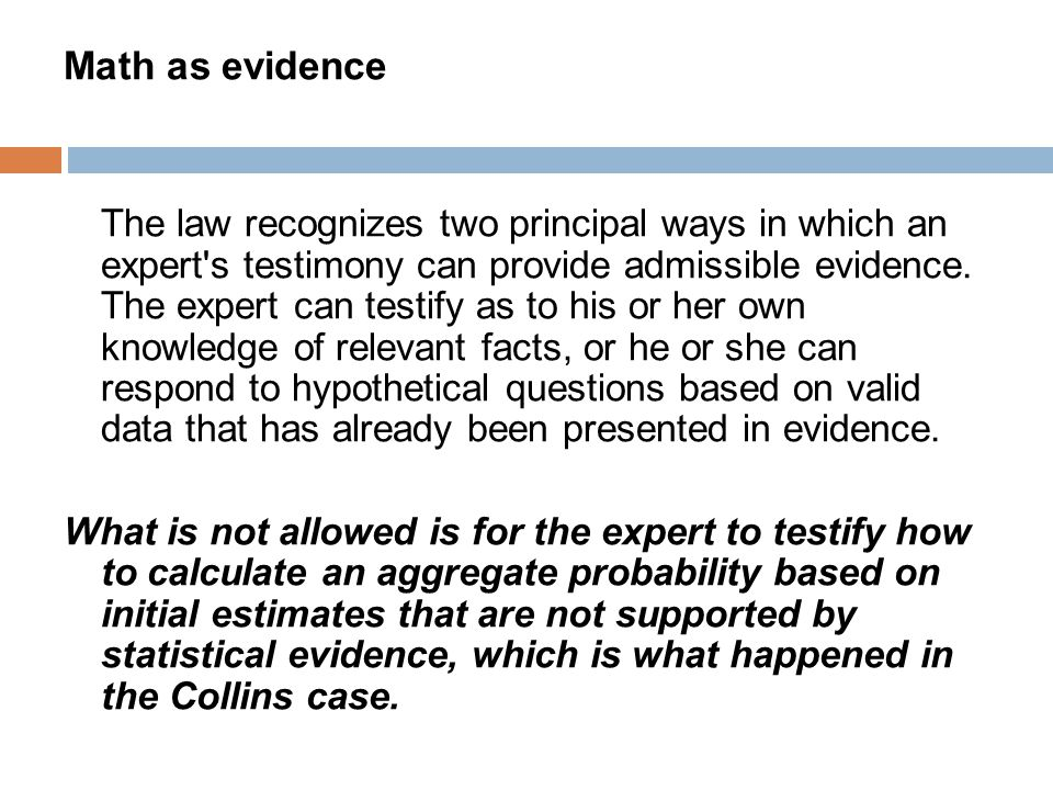 Math as evidence The law recognizes two principal ways in which an expert s testimony can provide admissible evidence.