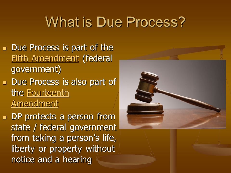 What is Due Process? Due Process is part of the Fifth Amendment (federal government) Due Process is part of the Fifth Amendment (federal government) F