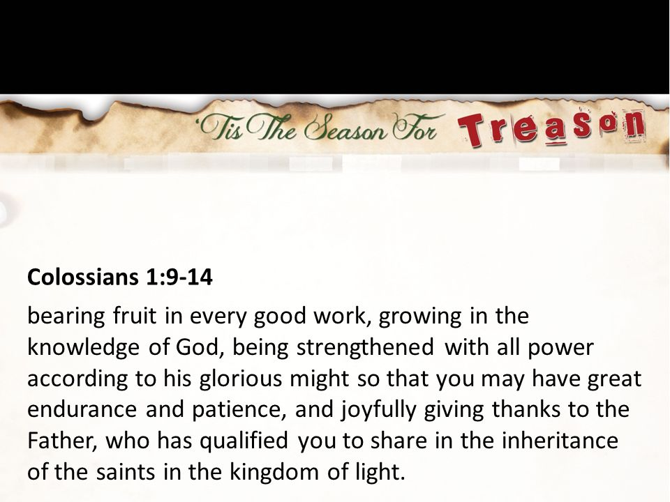 Colossians 1:9-14 bearing fruit in every good work, growing in the knowledge of God, being strengthened with all power according to his glorious might