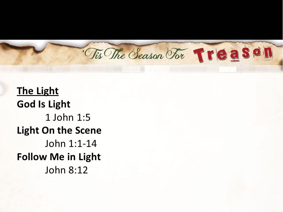 The Light God Is Light 1 John 1:5 Light On the Scene John 1:1-14 Follow Me in Light John 8:12