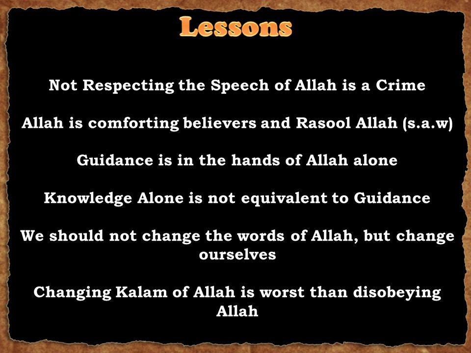Not Respecting the Speech of Allah is a Crime Allah is comforting believers and Rasool Allah (s.a.w) Guidance is in the hands of Allah alone Knowledge Alone is not equivalent to Guidance We should not change the words of Allah, but change ourselves Changing Kalam of Allah is worst than disobeying Allah