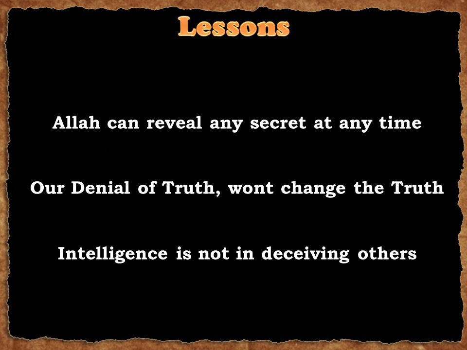 Allah can reveal any secret at any time Our Denial of Truth, wont change the Truth Intelligence is not in deceiving others