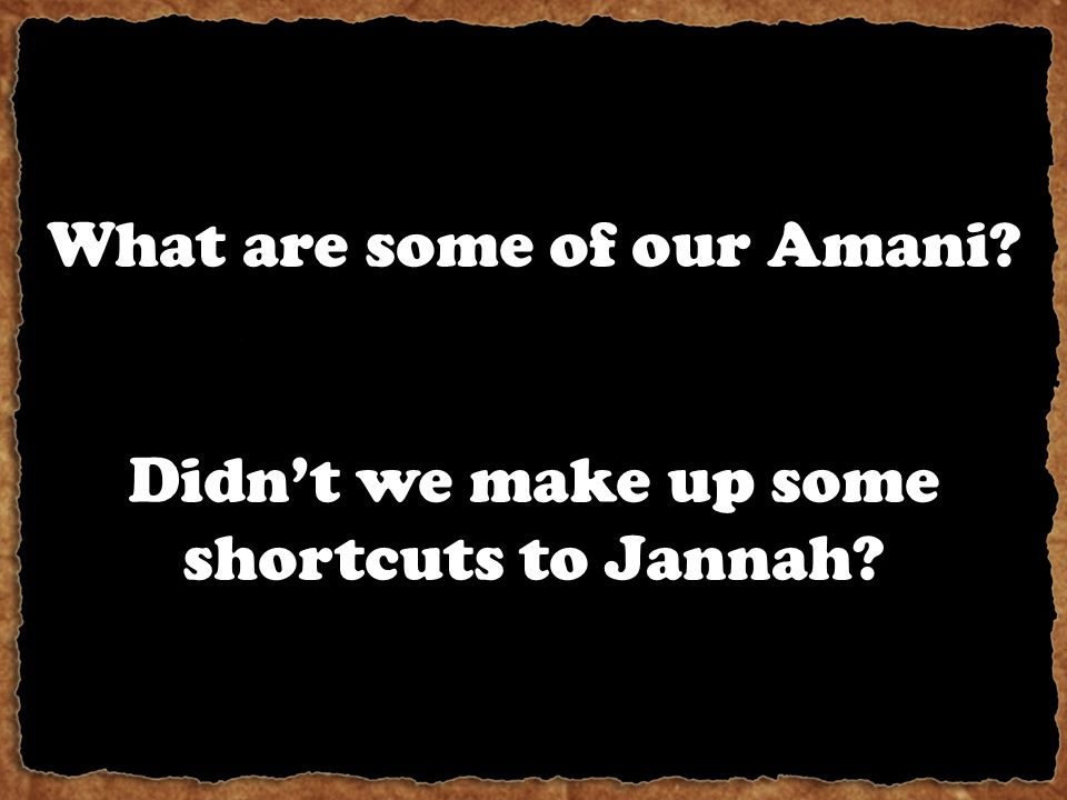 What are some of our Amani? Didn't we make up some shortcuts to Jannah?