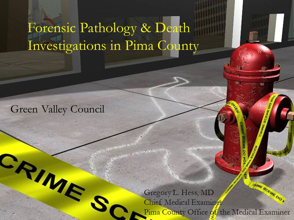 Forensic Pathology & Death Investigations in Pima County Green Valley Council Gregory L.