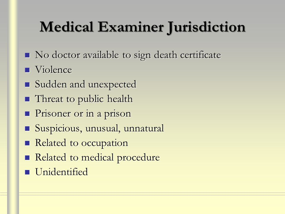 Medical Examiner Jurisdiction No doctor available to sign death certificate No doctor available to sign death certificate Violence Violence Sudden and