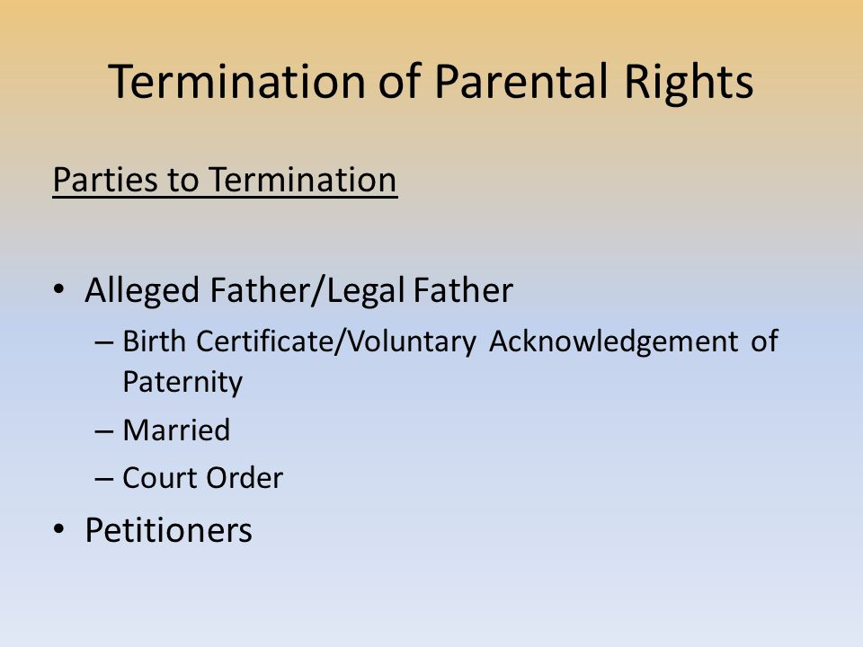 Termination of Parental Rights Parties to Termination Alleged Father/Legal Father – Birth Certificate/Voluntary Acknowledgement of Paternity – Married