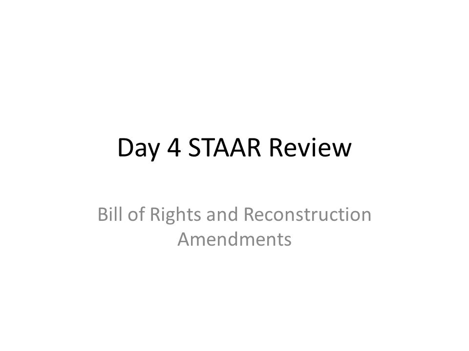 Day 4 STAAR Review Bill of Rights and Reconstruction Amendments