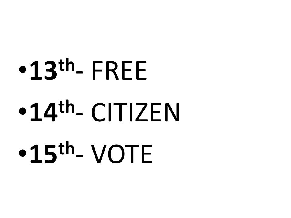 13 th - FREE 14 th - CITIZEN 15 th - VOTE