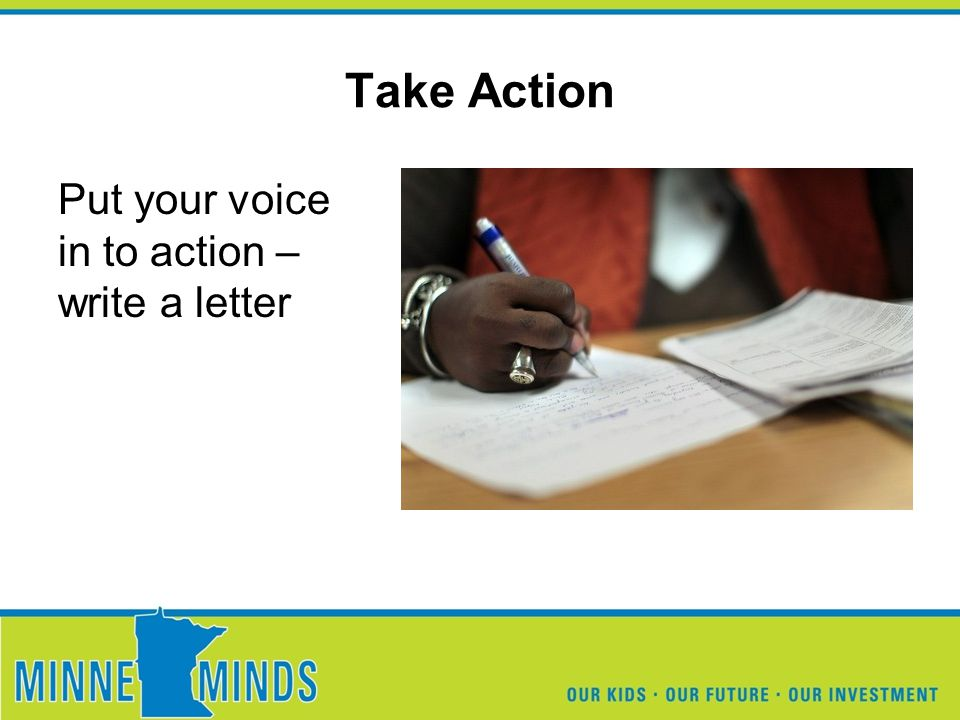 Take Action Put your voice in to action – write a letter