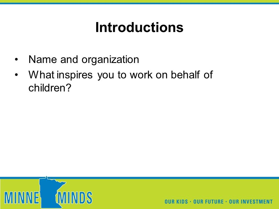 Introductions Name and organization What inspires you to work on behalf of children