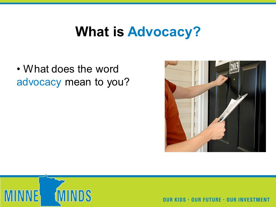 What is Advocacy? What does the word advocacy mean to you?