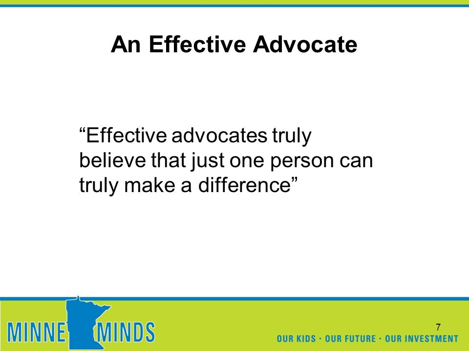 An Effective Advocate Effective advocates truly believe that just one person can truly make a difference 7