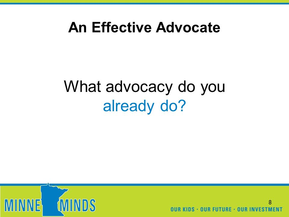 An Effective Advocate What advocacy do you already do? 8