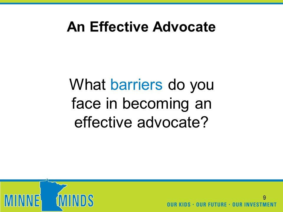 An Effective Advocate What barriers do you face in becoming an effective advocate? 9