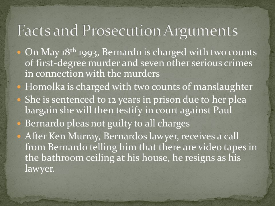 On May 18 th 1993, Bernardo is charged with two counts of first-degree murder and seven other serious crimes in connection with the murders Homolka is