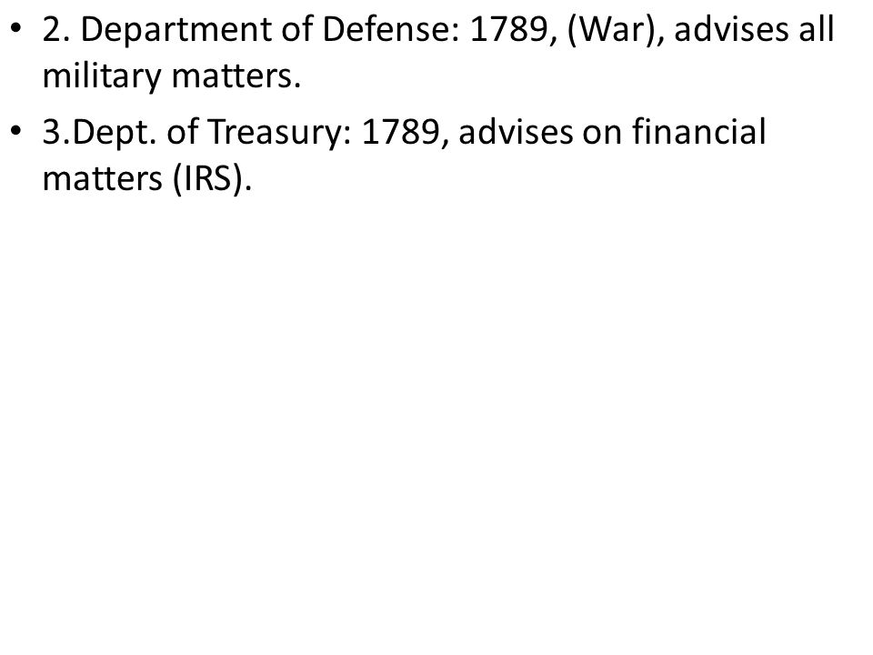 2.Department of Defense: 1789, (War), advises all military matters.