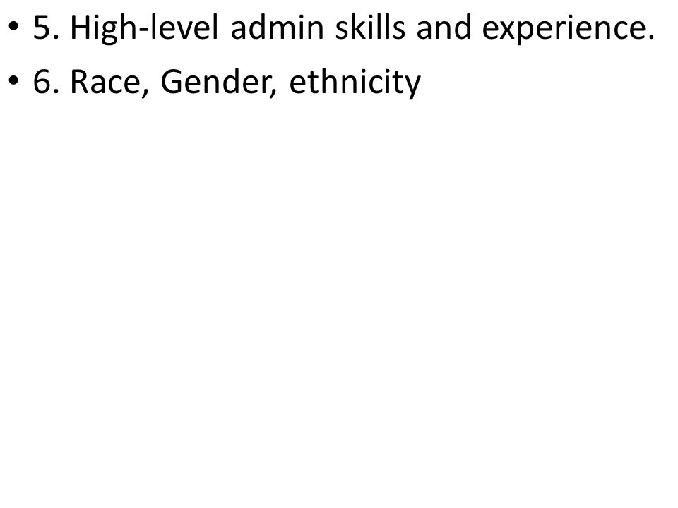 5. High-level admin skills and experience. 6. Race, Gender, ethnicity