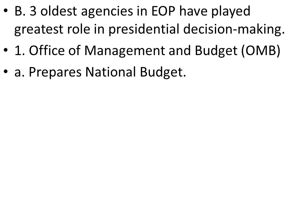 B.3 oldest agencies in EOP have played greatest role in presidential decision-making.