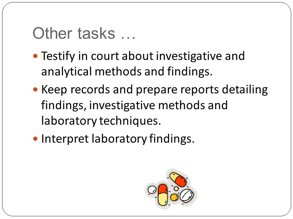 Other tasks … Testify in court about investigative and analytical methods and findings.