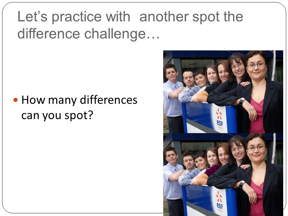 Let's practice with another spot the difference challenge… How many differences can you spot?