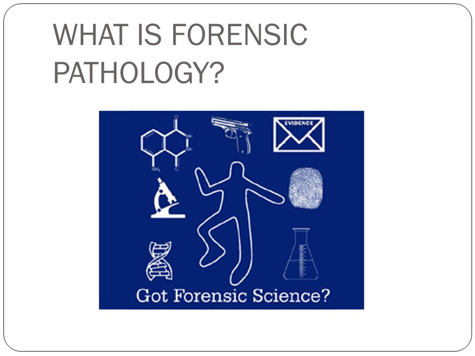 WHAT IS FORENSIC PATHOLOGY?