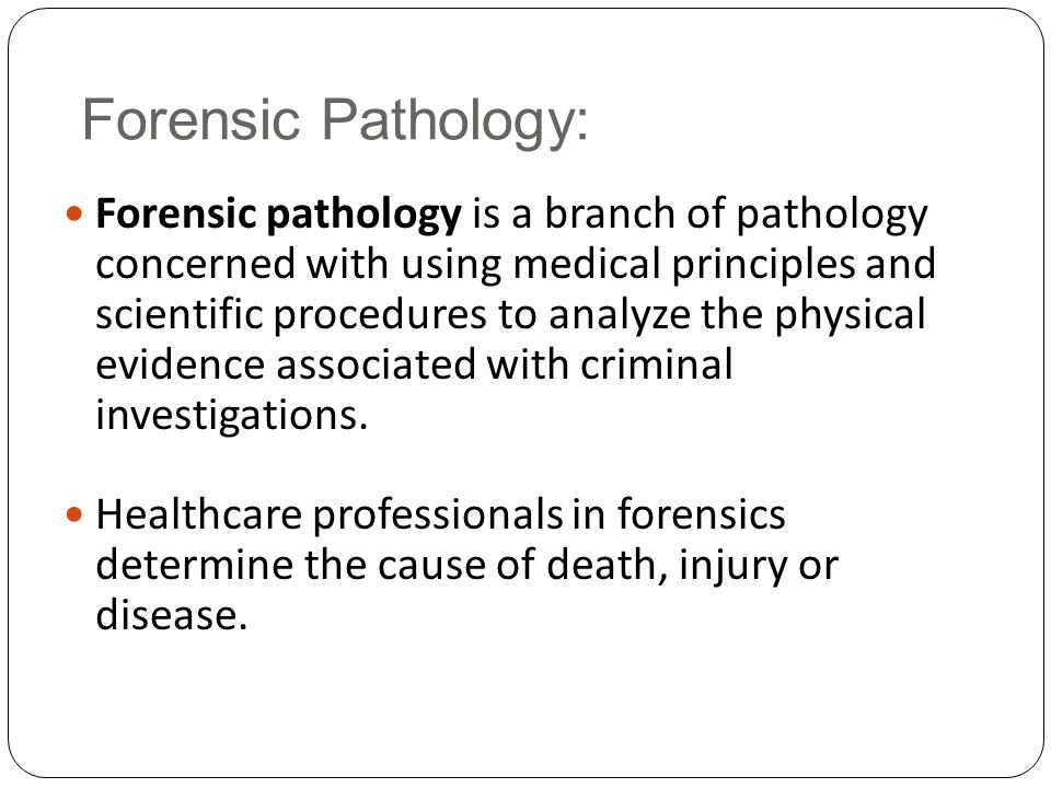 Forensic Pathology: Forensic pathology is a branch of pathology concerned with using medical principles and scientific procedures to analyze the physi