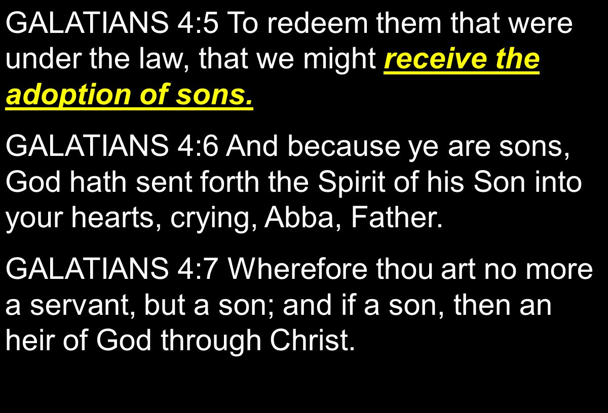 receive the adoption of sons. GALATIANS 4:5 To redeem them that were under the law, that we might receive the adoption of sons. GALATIANS 4:6 And beca