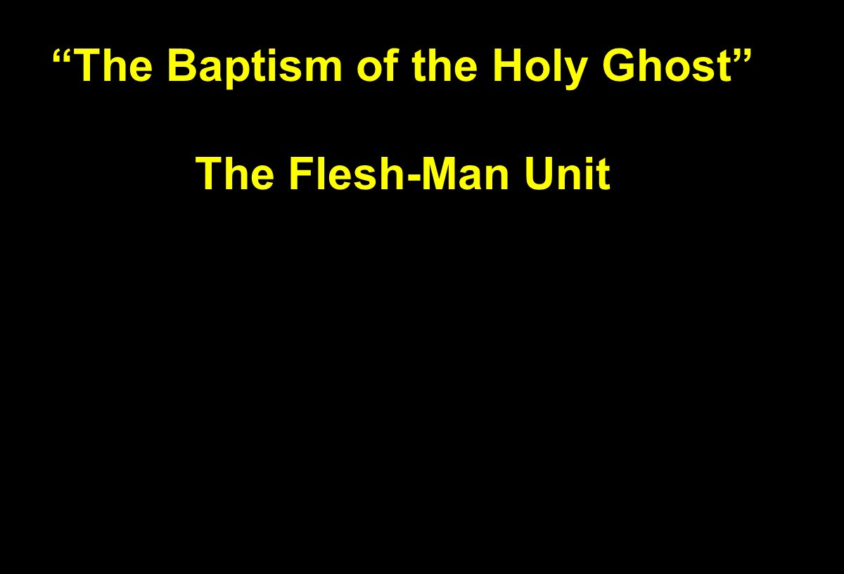 """The Baptism of the Holy Ghost"" The Flesh-Man Unit"