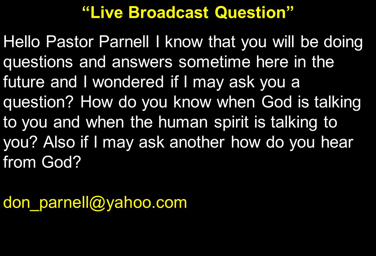 """Live Broadcast Question"" Hello Pastor Parnell I know that you will be doing questions and answers sometime here in the future and I wondered if I may"