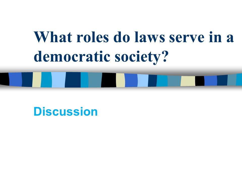 What roles do laws serve in a democratic society? Discussion