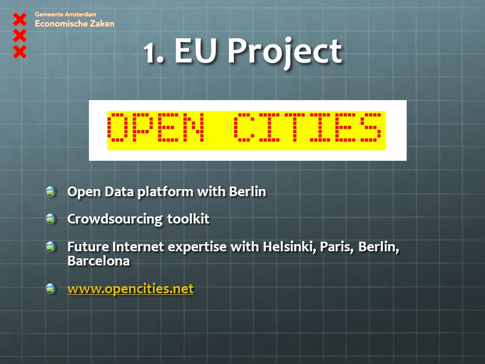 1. EU Project Open Data platform with Berlin Crowdsourcing toolkit Future Internet expertise with Helsinki, Paris, Berlin, Barcelona www.opencities.ne
