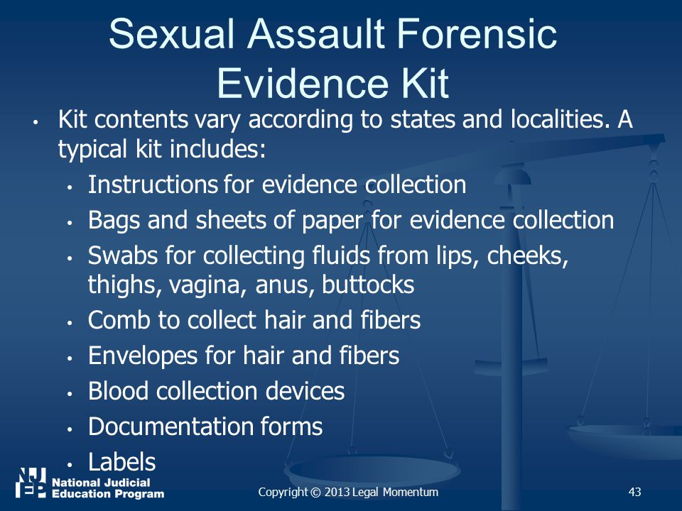 Sexual Assault Forensic Evidence Kit Kit contents vary according to states and localities.