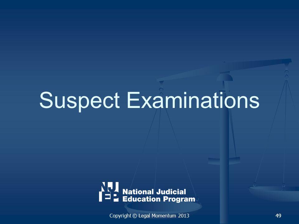 49 Suspect Examinations 49Copyright © Legal Momentum 2013