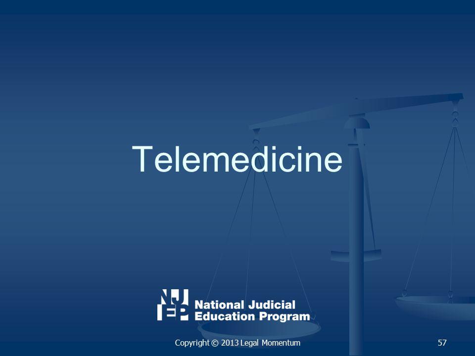 Telemedicine 57Copyright © 2013 Legal Momentum