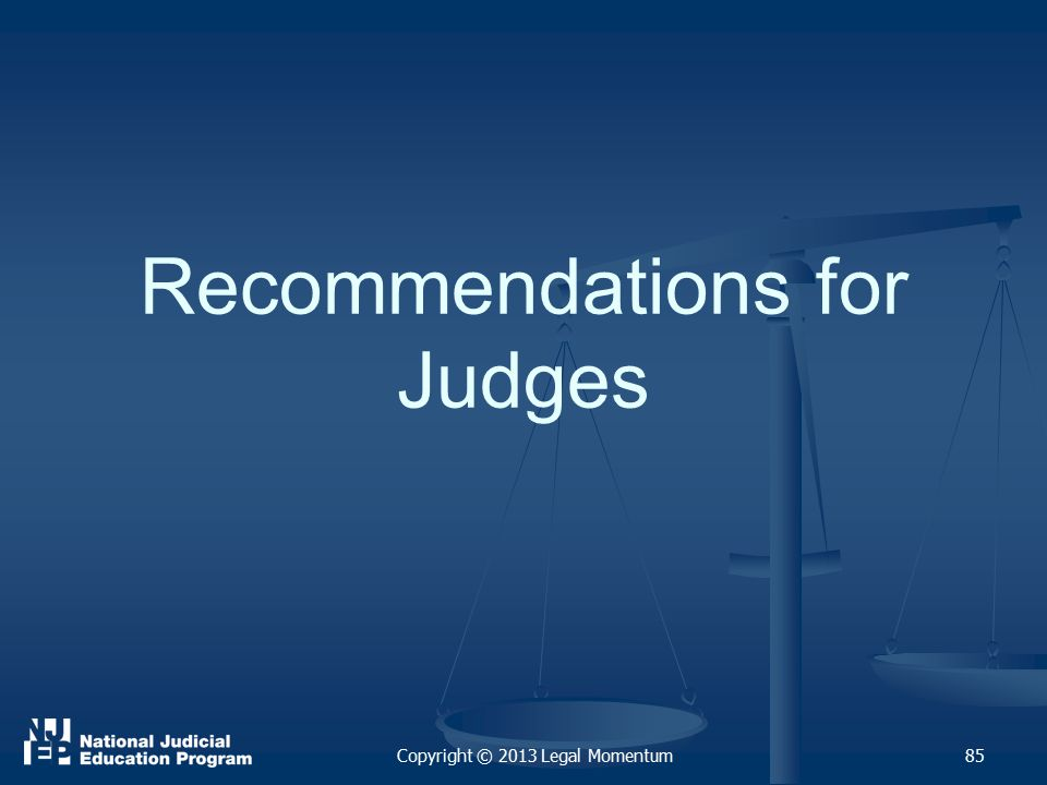 Recommendations for Judges 85Copyright © 2013 Legal Momentum
