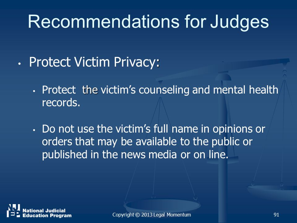 Recommendations for Judges : Protect Victim Privacy: the Protect the victim's counseling and mental health records.