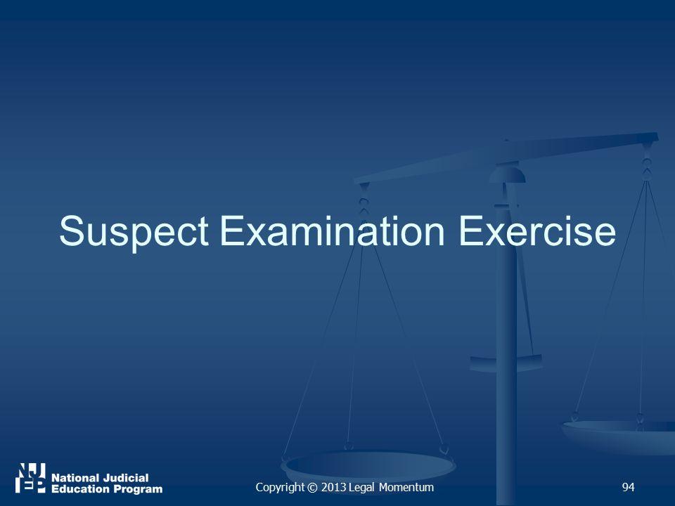 Suspect Examination Exercise Copyright © 2013 Legal Momentum94