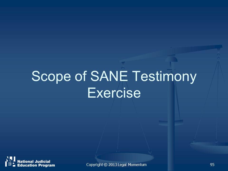 Scope of SANE Testimony Exercise Copyright © 2013 Legal Momentum95