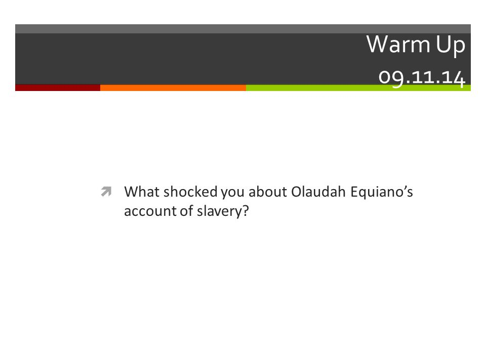 Warm Up 09.11.14  What shocked you about Olaudah Equiano's account of slavery